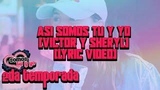 Así Somos Tu y Yo (Victor y Sheryl) - Somos tú y yo - (Lyric Video)