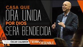CASA QUE ORA UNIDA POR DIOS SERÁ BENDECIDA. | P.s. ÓSCAR CALDERÓN | Junio  2 de 2019