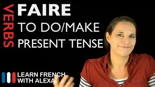 Faire (to do/make) - Present Tense (French verbs conjugated by Learn French With Alexa)