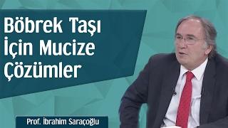 Böbrek Taşı İçin Mucize Çözümler | Prof. İbrahim Saraçoğlu