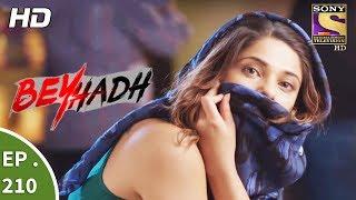 Beyhadh - बेहद - Ep 210 - 31st July, 2017