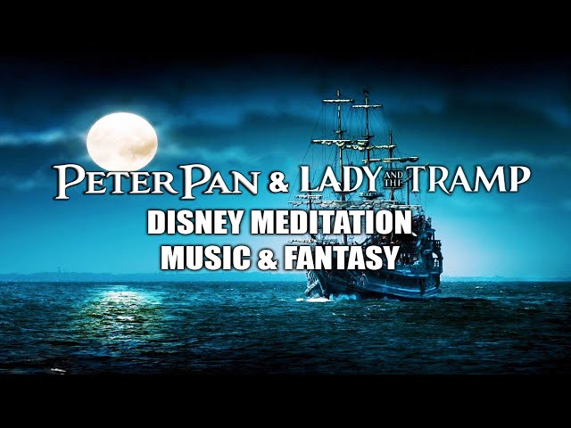 Peter Pan & Lady and the Tramp Music Peter Pan Ride Queue Music Disney Meditation Fantasy 2 HR Loop