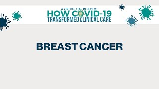 2020 Year in Review | How COVID-19 Transformed Clinical Care | Breast Cancer
