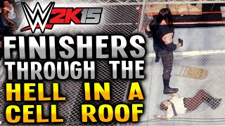WWE 2K15 - FINISHERS THROUGH THE HELL IN A CELL ROOF! (PS4)
