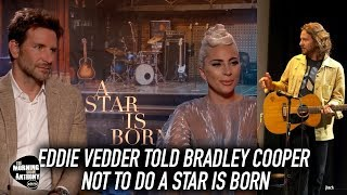 Eddie Vedder Told Bradley Cooper Not To Do A Star Is Born