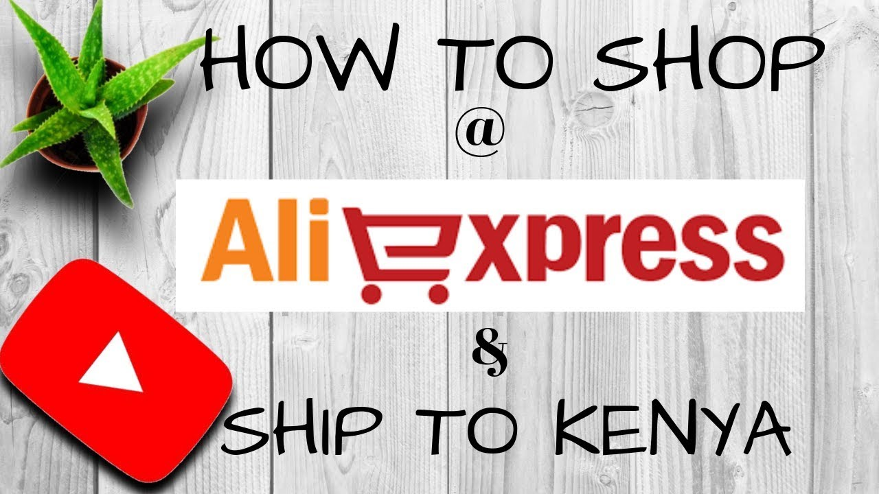 HOW TO SHOP ON ALIEXPRESS AND SHIP TO KENYA