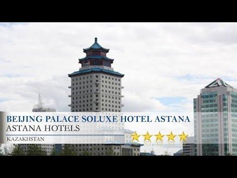 Beijing Palace Soluxe Hotel Astana - Astana Hotels, Kazakhstan