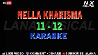 Download Lagu NELLA KHARISMA - 11 12 - KARAOKE (TANPA VOCAL) mp3