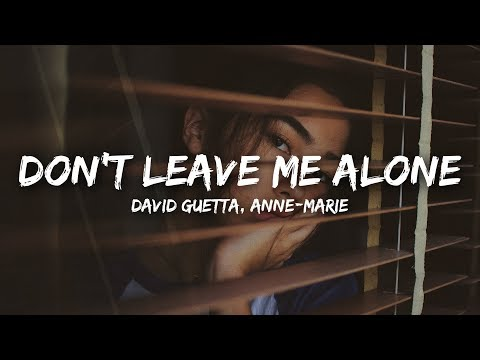 David Guetta, Anne-Marie - Don't Leave Me Alone (Lyrics)