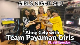 Girls Night Out - Aling Cely with Team Payaman Girls ft. Jai Asuncion | NILAMAS NILA YUNG DEDE KO!!!
