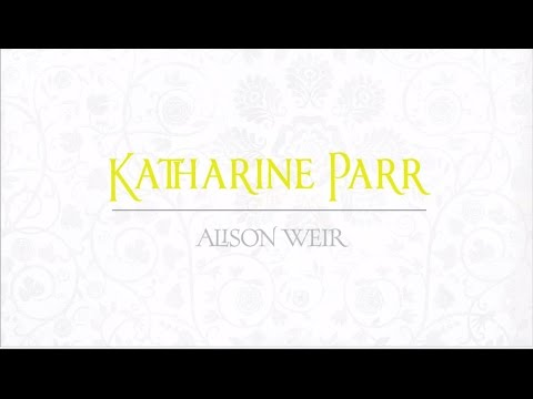 Alison Weir Introduces Her Katharine Parr Novel From Her Six Tudor Queens Series