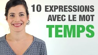 10 Expressions avec le mot TEMPS - 10 French expressions with the word