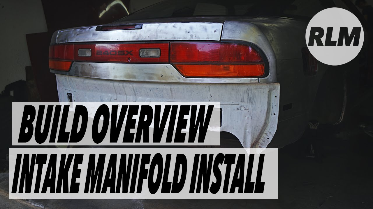 13  BUILD OVERVIEW & INTAKE MANIFOLD INSTALL - RB25DET 240SX BUILD