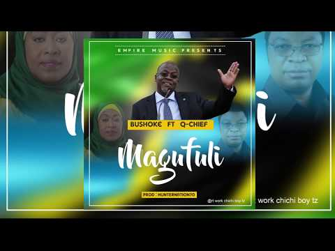 BUSHOKE Ft Q CHIEF - MAGUFULI (OFFICIAL AUDIO)