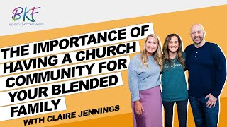 The Importance of Having a Church Community for Your  Blended Family | Blended Kingdom Families
