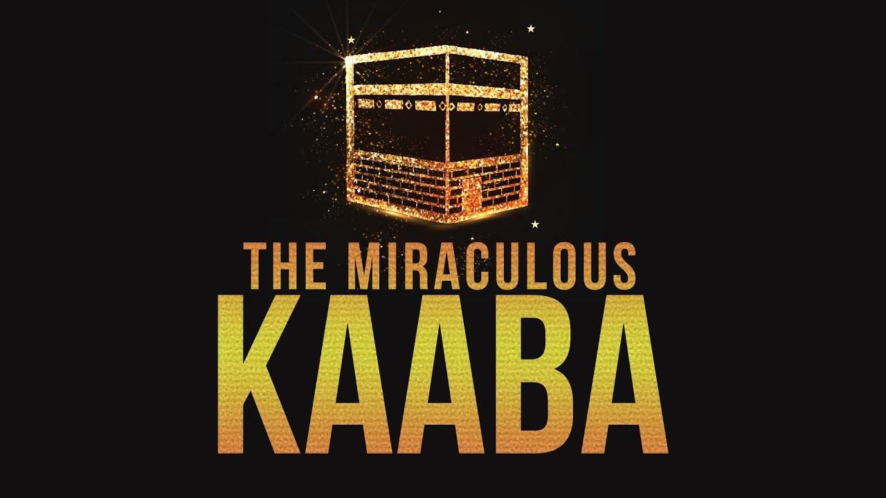 THE MIRACULOUS KAABA - Why Pray Towards the Kaaba?