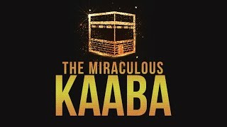 THE MIRACULOUS KAABA - Why Pray Towards the Kaaba?