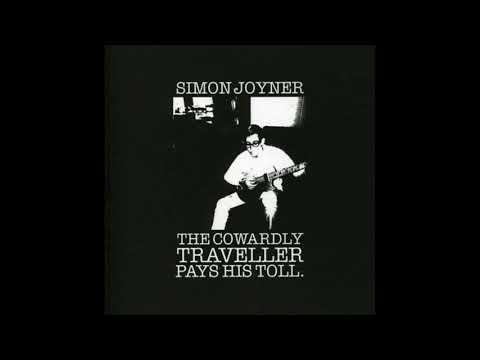 Simon Joyner - The Cowardly Traveller Pays His Toll (full album)