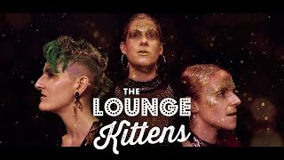 The Lounge Kittens Gold Dust DJ Fresh Cover Official Video