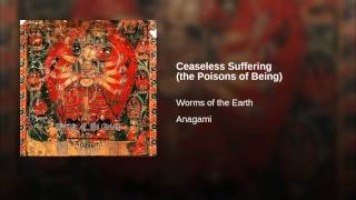 Ceaseless Suffering (the Poisons of Being)