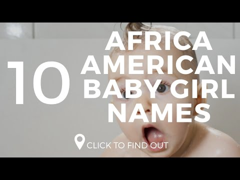 Top 10 Africa American Baby Girl Names 2018/2019