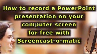 Record PowerPoint/Prezi presentation on computer screen for free