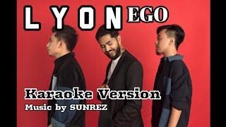 LYON - EGO ( KARAOKE ) MUSIC By SUNREZ ( MINUS ONE )