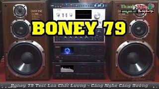 Boney 79 Test Loa Cực Sướng | Dàn Âm Thanh Ghép Đẹp Mê Hồn - Boney Cả Xóm Thích Vạn Người Mê