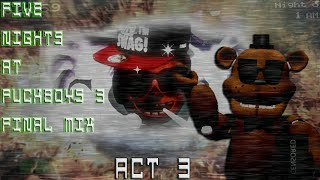 Five Nights at Fuckboy's 3: Final Mix | Act 3 ~ Full Playthrough