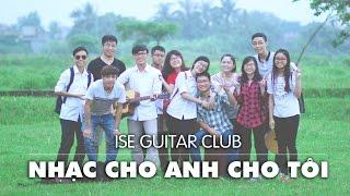 [MV]Nhạc Cho Anh Cho Tôi - ISE Guitar Club