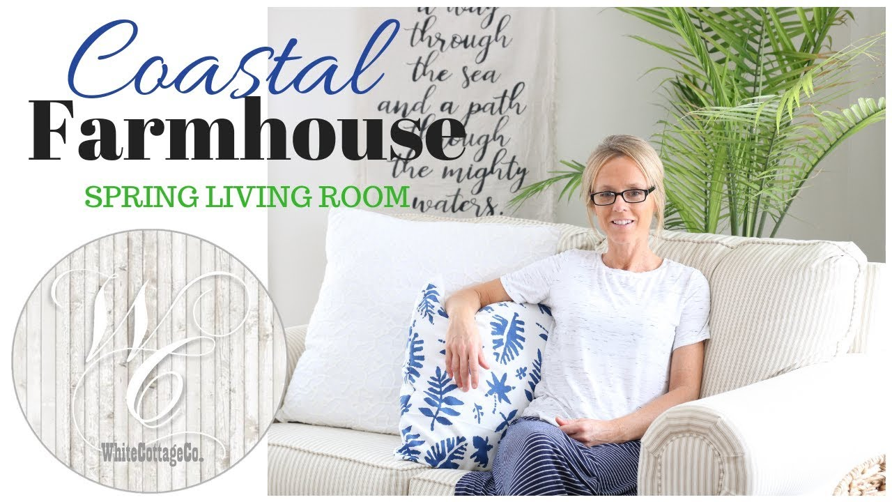 Coastal Farmhouse Living Room Spring Living Room Decor Youtube