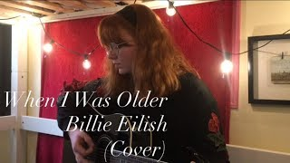 WHEN I WAS OLDER ~ Billie Eilish (Cover) Video