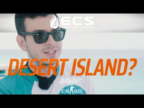 What would you bring to a desert island CSGO edition (ECS S4 Finals: Cancun)