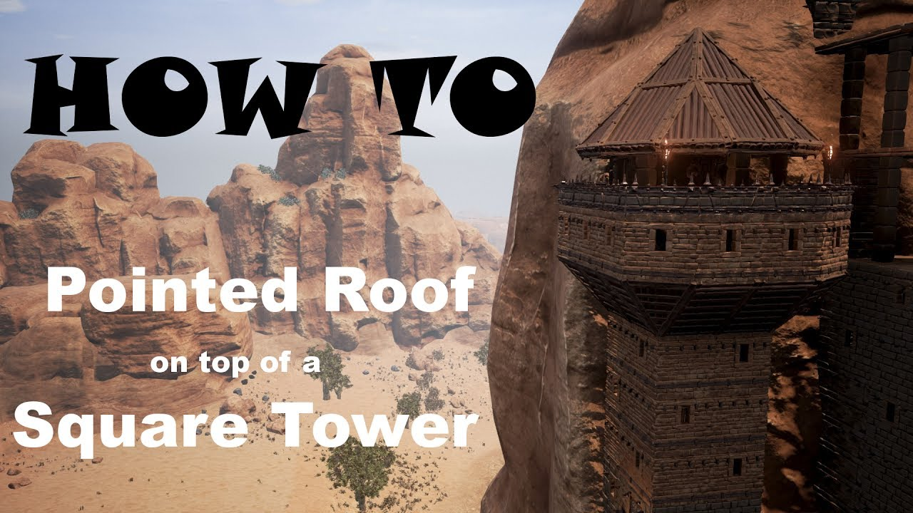 Conan Exiles How To Build A Pointed Roof On Top Of A Square Tower Youtube