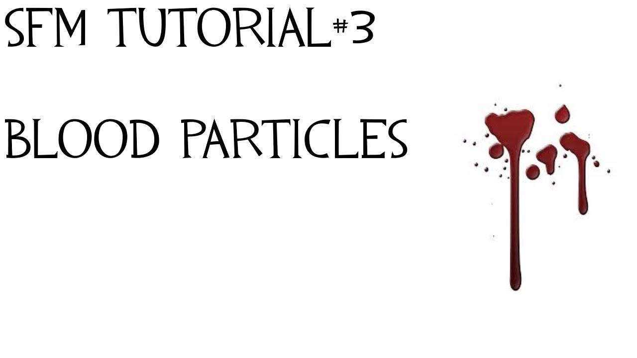 [SFM] - SFM Tutorial #3 - Blood Particles