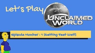Unclaimed World Episode 1 (Getting feet wet)
