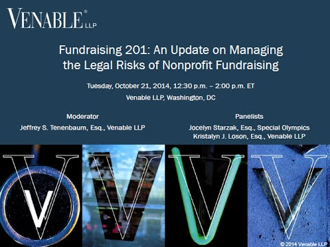 Fundraising 201: An Update on Managing the Legal Risks of Nonprofit Fundraising – October 21, 2014