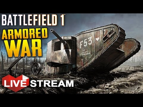Battlefield 1 Gameplay | Armored Vehicle Warfare | Livestream