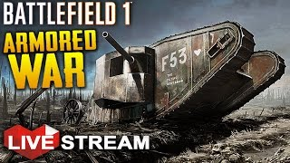 Battlefield 1 Gameplay | Armored Vehicle Warfare | Livestream