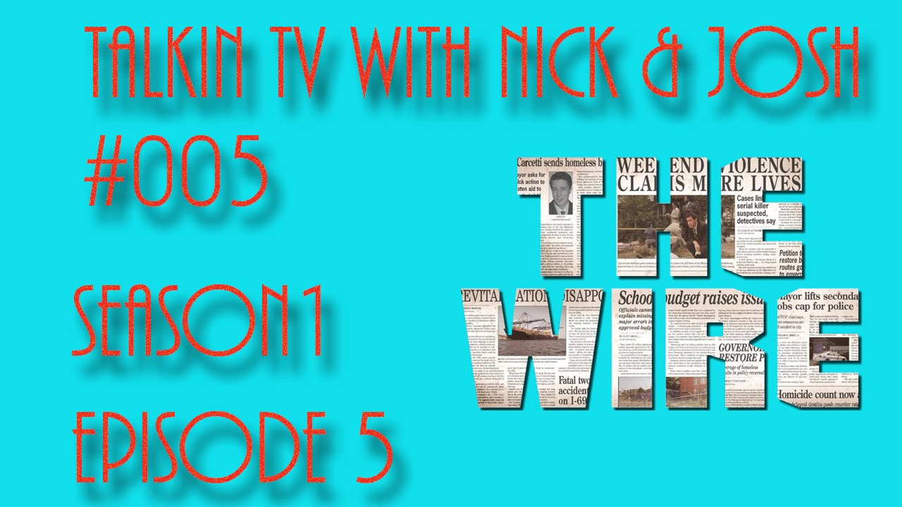 Talking Tv With Nick & Josh #005(The Wire Season 1 Episode 5 The ...