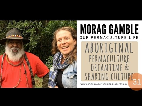Aboriginal Elder's perspective on Permaculture, Dreamtime, Going Walkabout, Life Purpose and Culture