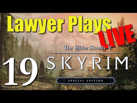 Lawyer Plays LIVE:  Skyrim Special Edition (PC) - 19