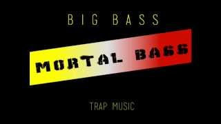 Big Bass -Mortal Bass (TRAP MUSIC)