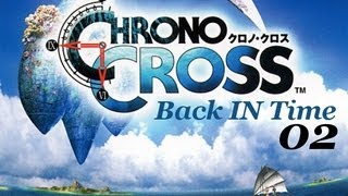 Back IN Time / Chrono Cross [E02 - Playstation]