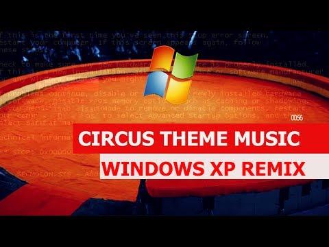 Circus Theme Music - WINDOWS XP REMIX