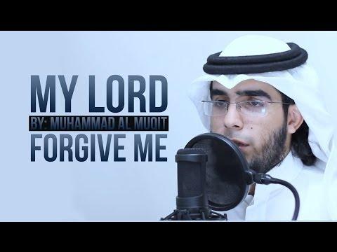 My Lord Forgive Me - Muhammad Al Muqit - Nasheed