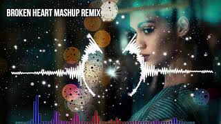 Broken Heart Mashup Remix | Breakup Mashup | Bollywood Mashup | Aashiqui 2 Mashup | DJ Remix Lover |
