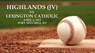 JV Baseball: Highlands HS vs. Lexington Catholic HS (4/6/2019)