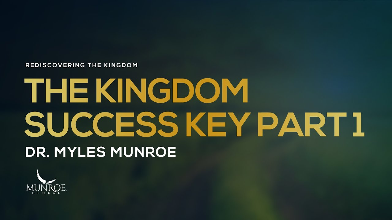 The Kingdom Success Key Part 1 | Dr. Myles Munroe