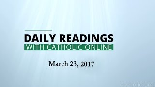 Daily Reading for Thursday, March 23rd, 2017 HD